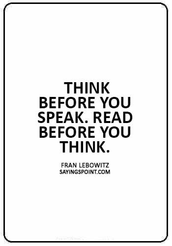 """Advice Sayings -  """"Think before you speak. Read before you think."""" —Fran Lebowitz"""