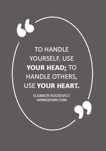 """advice quotes for friendsn - """"To handle yourself, use your head; to handle others, use your heart."""" —Eleanor Roosevelt"""