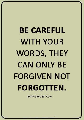 """wise advice quotes - """"Be careful with your words, they can only be forgiven not forgotten."""""""