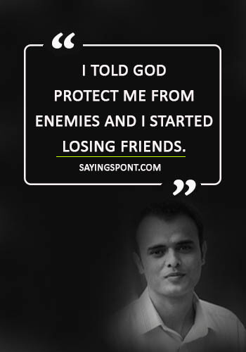 """lost friendship quotes and sayings - """"I told God Protect me from enemies and I started losing friends."""