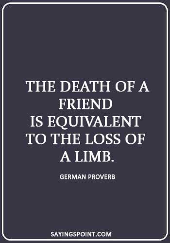"""lost friendship quotes and sayings -  """"The death of a friend is equivalent to the loss of a limb."""" —German Proverb"""