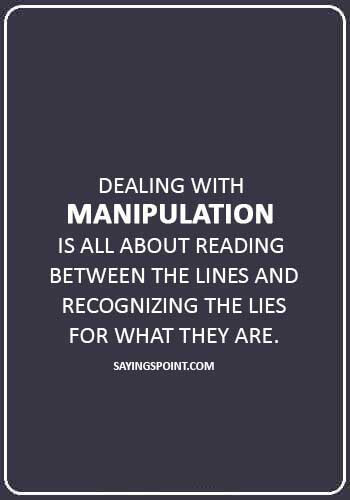 """master manipulator quotes - """"Dealing with manipulation is all about reading between the lines and recognizing the lies for what they are."""