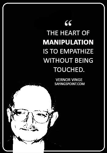 """Manipulation Sayings - """"The heart of manipulation is to empathize without being touched."""" —Vernor Vinge"""