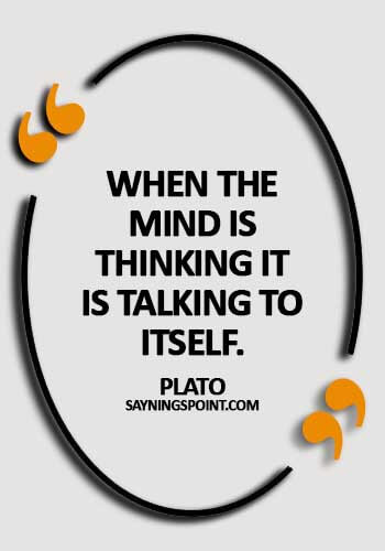 Psychology Sayings - When the mind is thinking it is talking to itself. -  Plato