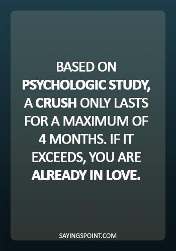 Psychology Sayings - Based on psychologic study, a crush only lasts for a maximum of 4 months. If it exceeds, you are already in love.