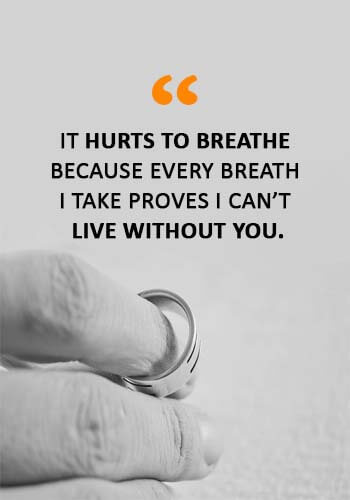 "Sad Love Sayings - ""It hurts to breathe because every breath I take proves I can't live without you."""