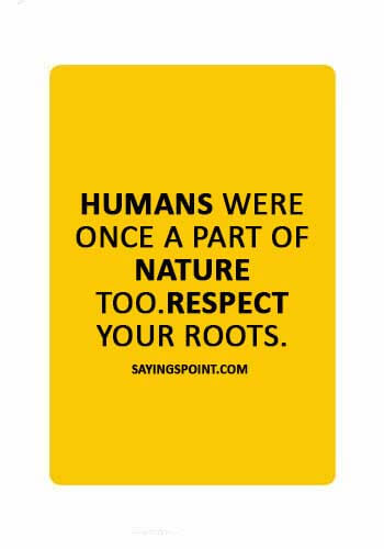 """save wildlife sayings -  """"Humans were once a part of nature too.Respect your roots."""""""