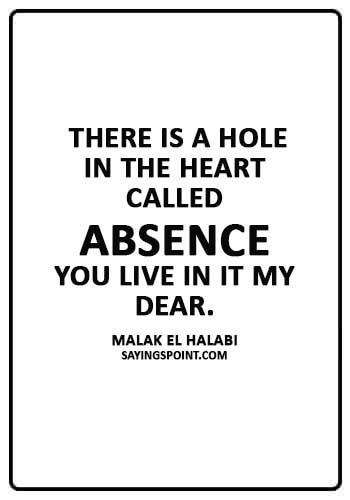 """absence sayings - """"There is a hole in the heart called """"absence"""". You live in it my dear."""" —Malak El Halabi"""