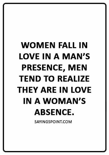 """absence Quotes - """"Women fall in love in a man's presence, men tend to realize they are in love in a woman's absence."""""""