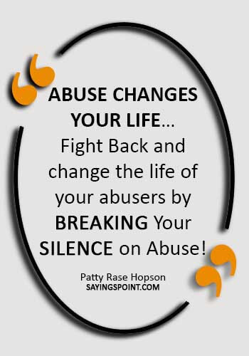 """abuse Sayings - """"Abuse changes your life…Fight Back and change the life of your abusers by Breaking Your Silence on Abuse!"""" —Patty Rase Hopson"""