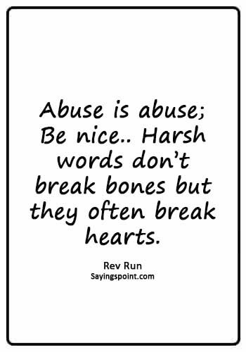 """domestic abuse quotes - """"Abuse is abuse; Be nice.. Harsh words don't break bones but they often break hearts."""" —Rev Run"""
