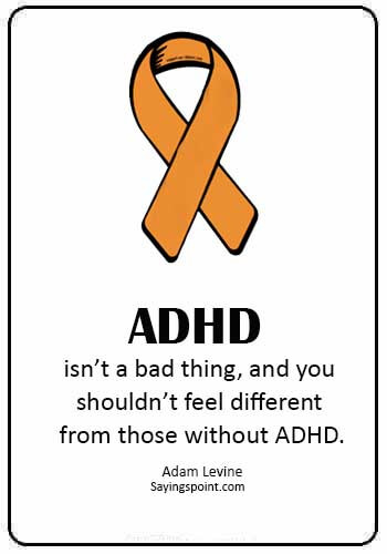 "ADHD Sayings - ""ADHD isn't a bad thing, and you shouldn't feel different from those without ADHD."" —Adam Levine"