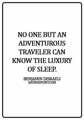 famous adventure quotes - No one but an adventurous traveler can know the luxury of sleep. -  Benjamin Disraeli