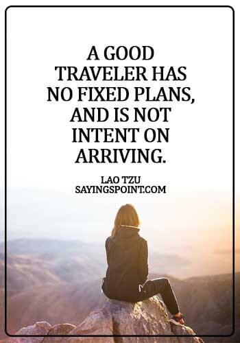 Adventure Quotes - A good traveler has no fixed plans, and is not intent on arriving. - Lao Tzu