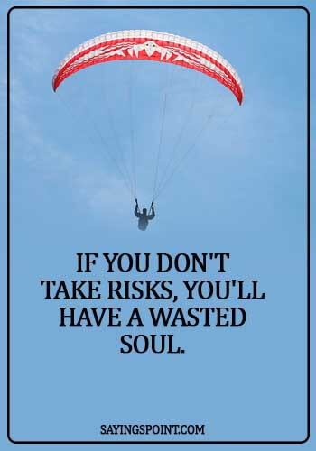 Adventurous Quotes - If you don't take risks, you'll have a wasted soul.