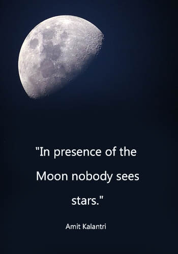 "Moon Sayings - ""In presence of the Moon nobody sees stars."" —Amit Kalantri"
