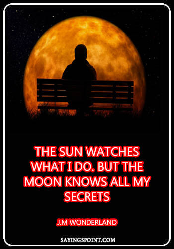 "Moon Quotes - ""The sun Watches what I do. But the moon knows all my secrets."" —J.M Wonderland"