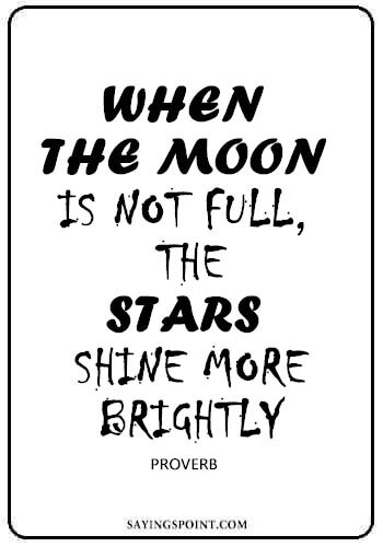 "Moon Quotes - ""When the moon is not full, the stars shine more brightly."" —Proverb"