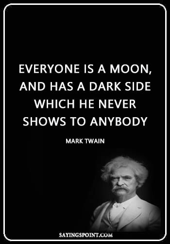 "Funny Moon Quotes - ""Everyone is a moon, and has a dark side which he never shows to anybody."" —Mark Twain"