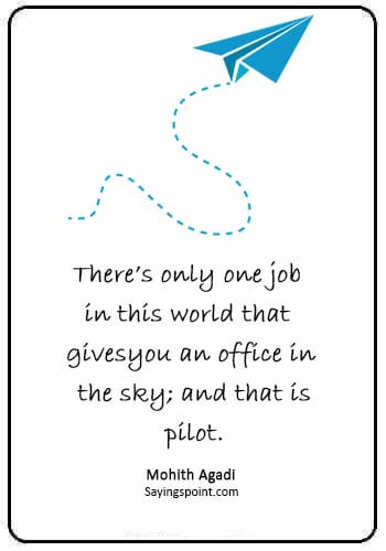 "aviation quotes - ""There's only one job in this world that gives you an office in the sky; and that is pilot."" —Mohith Agadi"