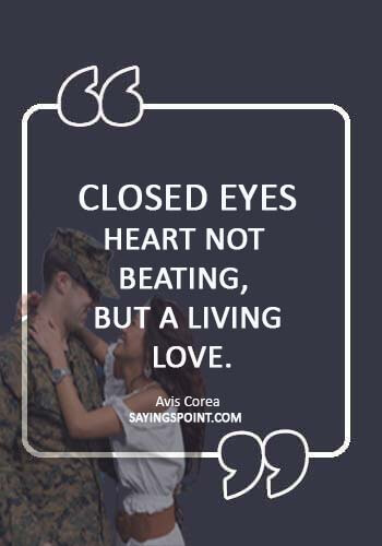 """Army Girlfriend Quotes - """"Closed eyes, heart not beating, but a living love."""" —Avis Corea"""