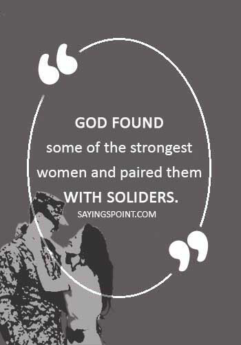 army wife quotes - God found some of the strongest women and paired them with soliders.