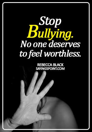 Bullying Sayings - Stop Bullying. No one deserves to feel worthless. - Rebecca Black