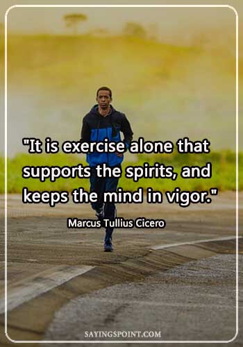 """Gym Sayings - """"It is exercise alone that supports the spirits, and keeps the mind in vigor."""" —Marcus Tullius Cicero"""