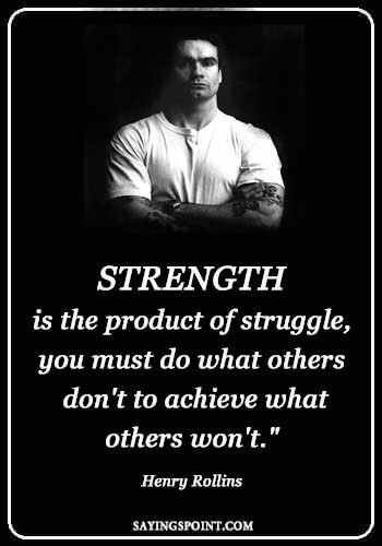 """Gym Sayings - """"Strength is the product of struggle, you must do what others don't to achieve what others won't."""" —Henry Rollins"""