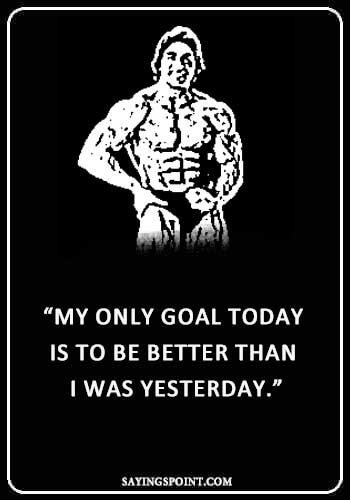 """Gym Sayings - """"My only goal today is to be better than I was yesterday."""" —Unknown"""