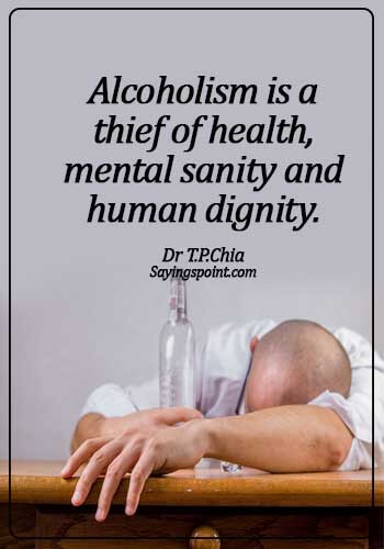 Alcoholism Quotes - Alcoholism is a thief of health, mental sanity and human dignity.- Dr T.P.Chia