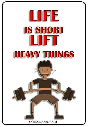 funny motivational gym quotes - Life is short.Lift heavy things.