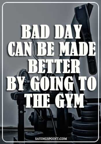 funny motivational gym quotes- Bad day can be made better, by going to the gym.