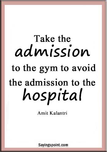 """Funny Gym quotes - """"Take the admission to the gym to avoid the admission to the hospital."""" —Amit Kalantri"""