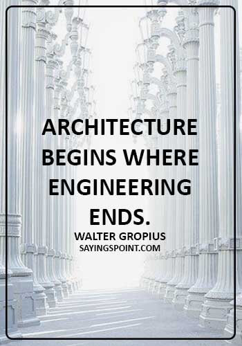 architecture quotes pinterest - Architecture begins where engineering ends.Walter Gropius