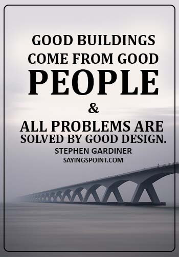 Architecture Quotes - Good buildings come from good people and all problems are solved by good design. - Stephen Gardiner