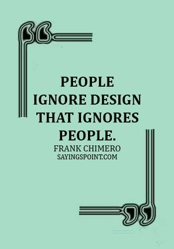 architecture quotes pinterest - People ignore design that ignores people. - Frank Chimero