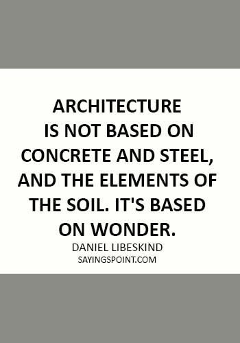 architecture quotes pinterest - Architecture is not based on concrete and steel, and the elements of the soil. It's based on wonder. -  Daniel Libeskind