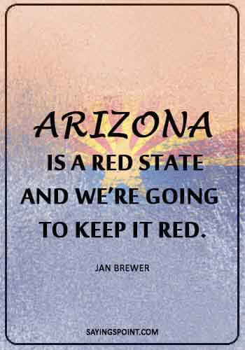 "Arizona Sayings - ""Arizona is a red state, and we're going to keep it red."" —Jan Brewer"