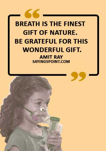 "ASthma Sayings - ""Breath is the finest gift of nature. Be grateful for this wonderful gift."" —Amit Ray"