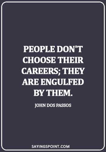 Career Sayings - People don't choose their careers; they are engulfed by them.