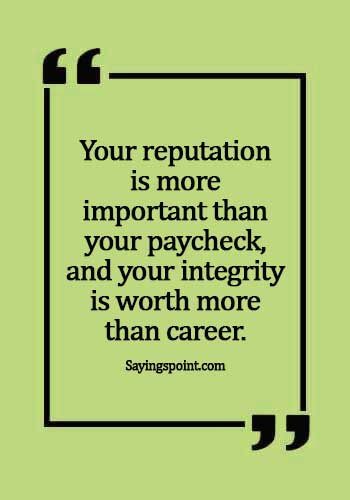Career Quotes - Your reputation is more important than your paycheck, and your integrity is worth more than career.