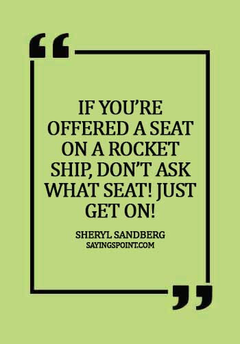 career quotes for students - If you're offered a seat on a rocket ship, don't ask what seat! Just get on!