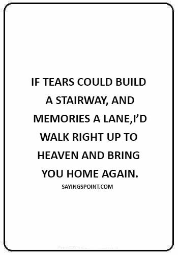 "sympathy quotes loss of a child - ""If tears could build a stairway, And memories a lane,I'd walk right up to Heaven And bring you home again."