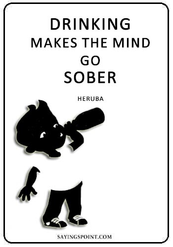 "Drinking Quotes -""Drinking makes the mind go sober."" —Heruba"