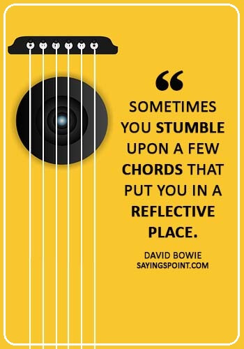 """Guitar Quotes -""""Sometimes you stumble upon a few chords that put you in a reflective place."""" —David Bowie"""