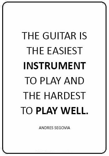 """guitar quotes images - """"The guitar is the easiest instrument to play and the hardest to play well."""" —Andres Segovia"""