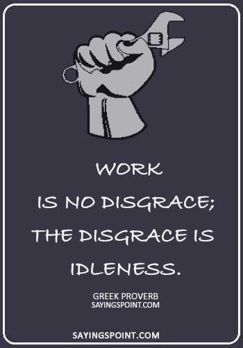 """labor day quotes - """"Work is no disgrace; the disgrace is idleness."""" —Greek Proverb"""