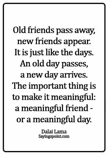 Dalai Lama Quotes - Old friends pass away, new friends appear. It is just like the days. An old day passes