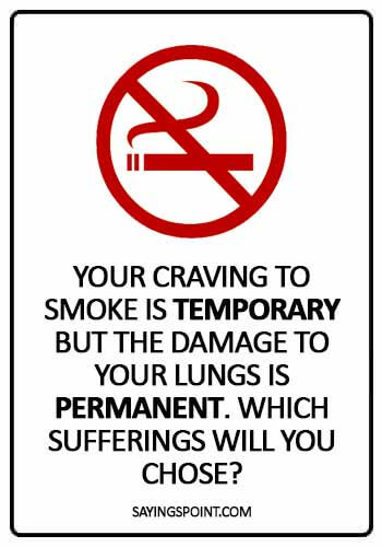 "Quit Smoking Sayings - Your craving to smoke is ""temporary"" but the damage to your lungs is ""permanent"". Which sufferings will you chose?"